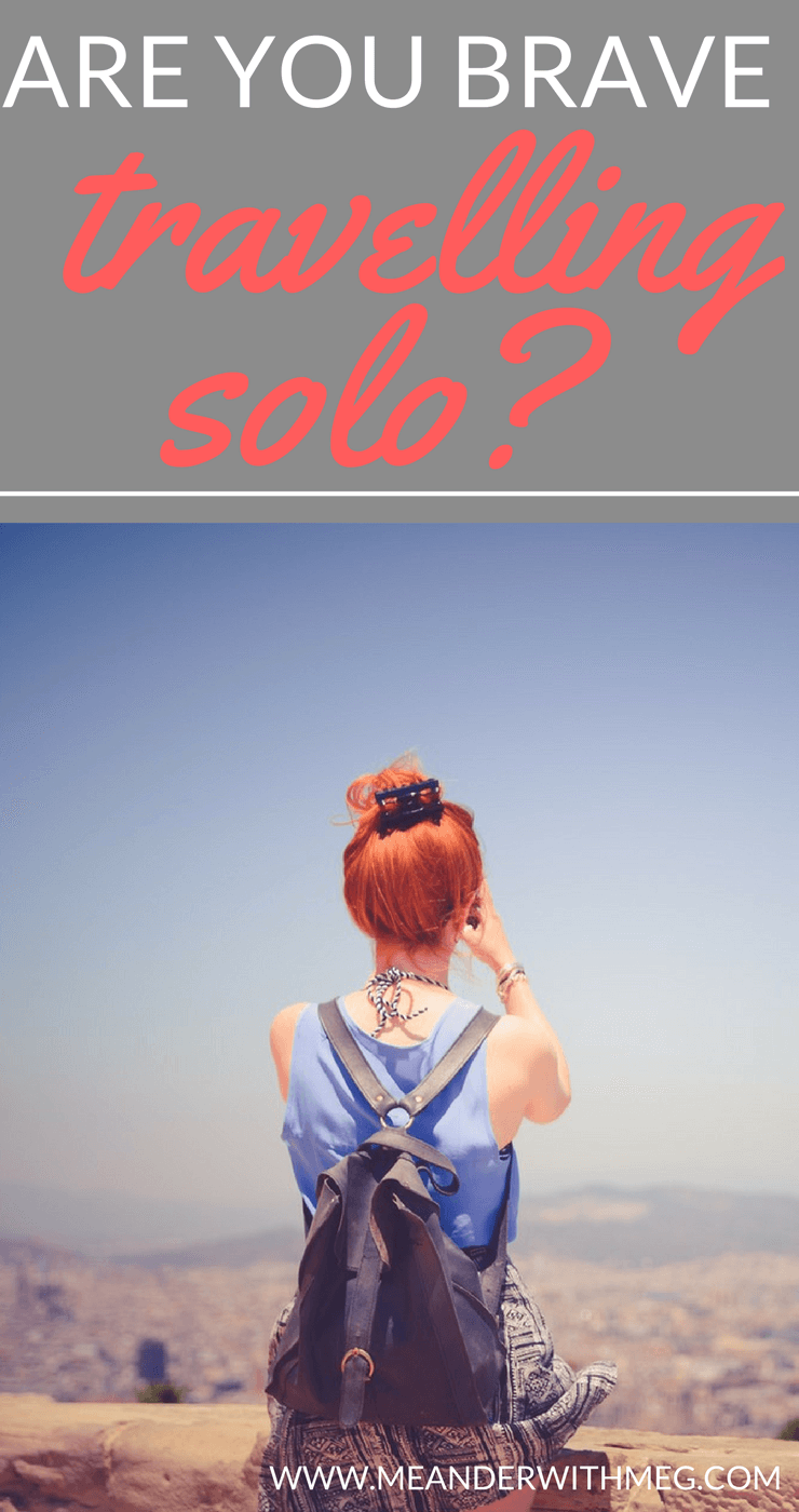 Does travelling solo mean that you are a brave person? Chances are you've been told that you're very brave to travel by yourself, but in my experience bravery usually doesn't come into it. Read on to get some solo traveller inspiration.