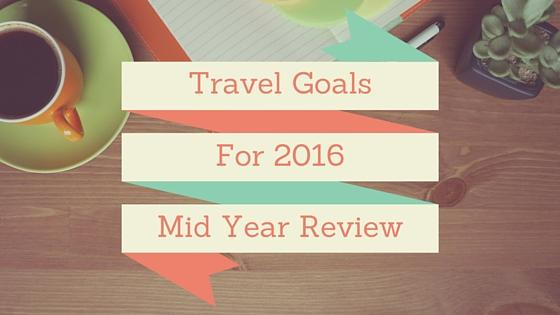 Travel Goals For 2016 (Mid Year Review)