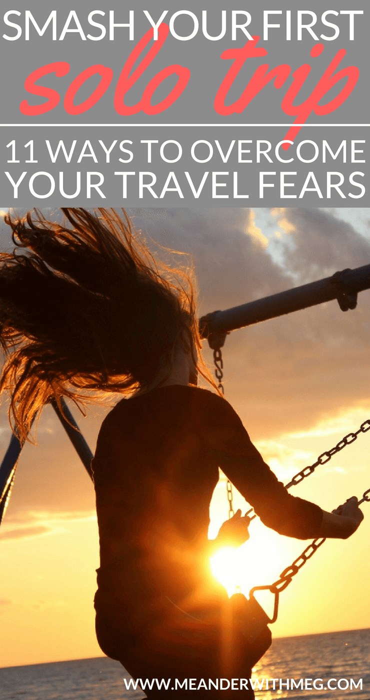 11 Ways To Overcome Your Travel Fears And Smash Your First Solo Trip Meanderwithmeg